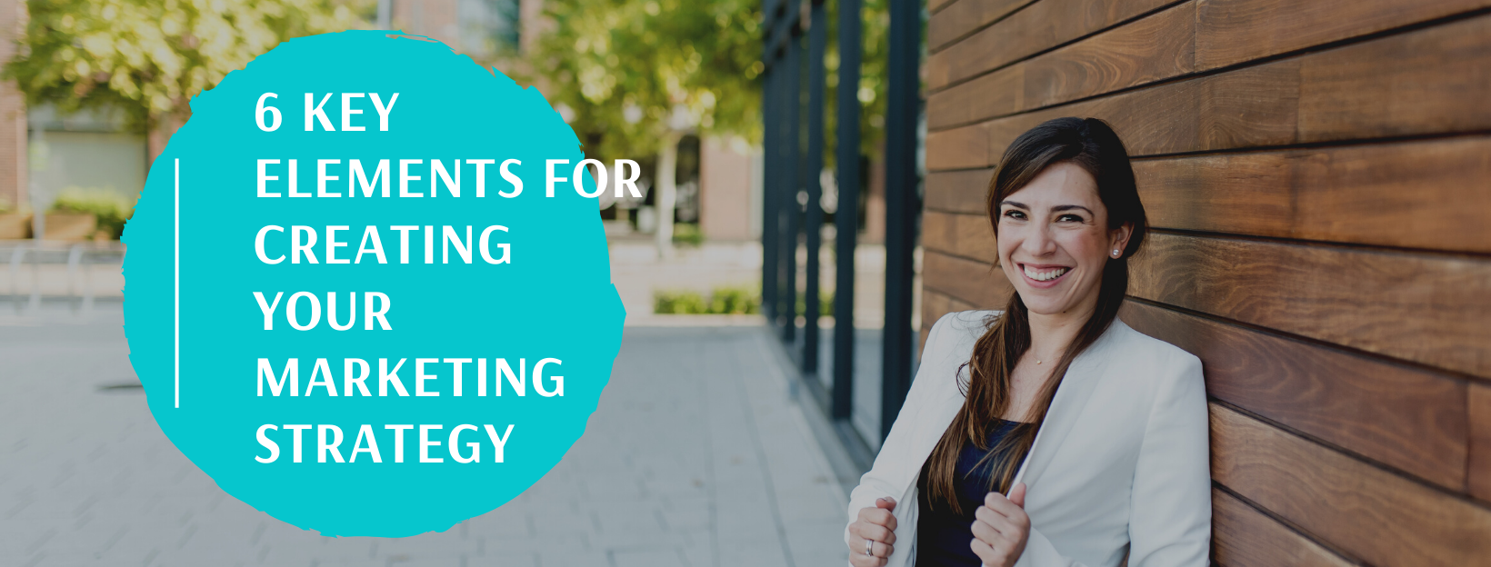 6 key elements for creating your marketing strategy